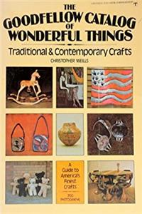 The Goodfellow Catalog of Wonderful Things: Traditional and Contemporary Cr ...