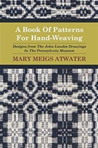 A Book Of Patterns For Hand-Weaving; Designs from The John Landes Drawings  ...