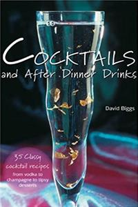 Cocktails and After Dinner Drinks: 35 Classy Cocktail Recipes from Vodka to ...