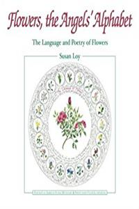 Flowers, the Angels Alphabet: The Language and Poetry of Flowers